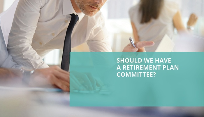 Should We Have A Retirement Plan Committee?