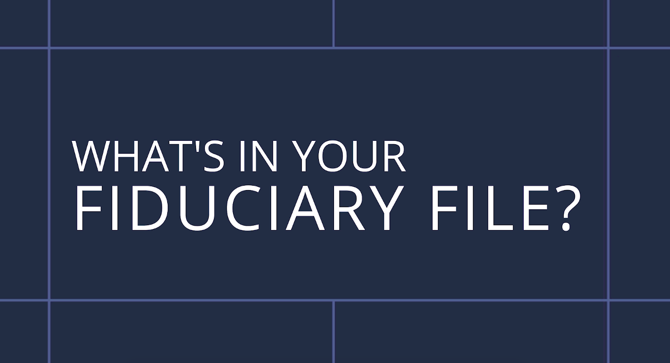 what's in your fiduciary file